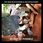 NEW BLOCKADERS & INCAPACITANTS - AS ANTI AS POSSIBLE