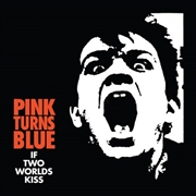 PINK TURNS BLUE - (CLEAR) IF TWO WORLDS KISS