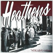 HEATHENS - STEADY GIRL (TAKES 1 AND 2)