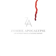 ZOMBIE APOCALYPSE - LIFE WITHOUT PAIN IS A FUCKING FANTASY
