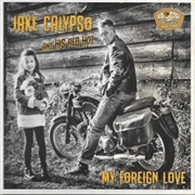 CALYPSO, JAKE - MY FOREIGN LOVE