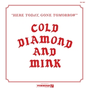 COLD DIAMOND & MINK - (BLACK) HERE TODAY, GONE TOMORROW