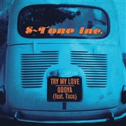 S-TONE INC. - TRY MY LOVE/ODOYA