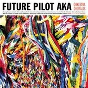 FUTURE PILOT AKA - ORKESTRA DIGITALIS