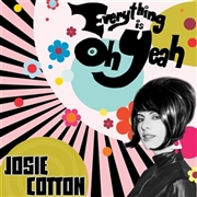 COTTON, JOSIE - EVERYTHING IS OH YEAH!