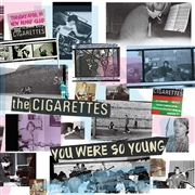 CIGARETTES - YOU WERE SO YOUNG