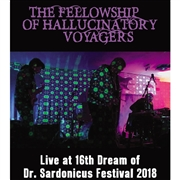 FELLOWSHIP OF HALLUCINATORY VOYAGERS - LIVE AT THE 16TH DREAM OF DR. SARDONICUS...