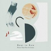 BOAT TO ROW - RIVERS THAT FLOW IN CIRCLES