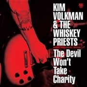 VOLKMAN, KIM -& THE WHISKEY PRIESTS- - THE DEVIL WON'T TAKE CHARITY