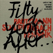 BROTZMANN/SCHLIPPENBACH/BENNINK - FIFTY YEARS AFTER...