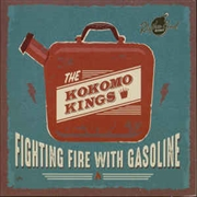 KOKOMO KINGS - FIGHTING FIRE WITH GASOLINE