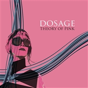 DOSAGE - THEORY OF PINK