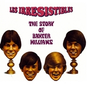 LES IRRESISTIBLES - THE STORY OF BAXTER WILLIAMS