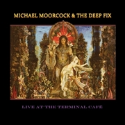 MOORCOCK, MICHAEL -& THE DEEP FIX- - LIVE AT THE TERMINAL CAFE