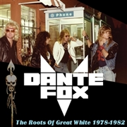 DANTE FOX - ROOTS OF GREAT WHITE 1978-1982