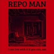 REPO MAN - (RED/BLACK) I CAN LIVE WITH IT IF YOU CAN, SON