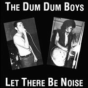 DUM DUM BOYS (NZL) - LET THERE BE NOISE