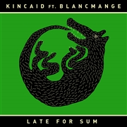 KINCAID FT. BLANCMANGE - LATE FOR SUM