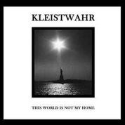 KLEISTWAHR - THIS IS NOT MY WORLD/OVER YOUR HEADS FOREVER (2LP)