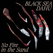 BLACK SEA DAHU - NO FIRE IN THE SAND