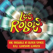 LES ROBOTS - BIG TROUBLE IN OUTER SPACE/WHISKAS WATUSI
