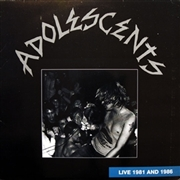 ADOLESCENTS - LIVE 1981 AND 1986