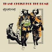 GROUNDHOGS - THANK CHRIST FOR THE BOMB (50TH ANNIVERSARY)