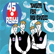45 RALLY - TWEETS FOR MY SWEET