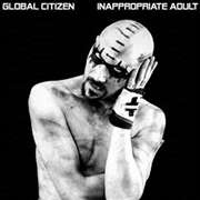 GLOBAL CITIZEN - INAPPROPRIATE ADULT (2LP)