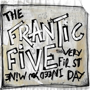 FRANTIC FIVE - I NEED YOU MINE/THE VERY FIRST DAY