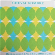 CHEVAL SOMBRE - BEEN A LOVER/THE CALFLESS COW