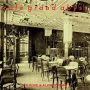 ROSE, JON -& ALVIN CURRAN- - CAFE GRAND ABYSS