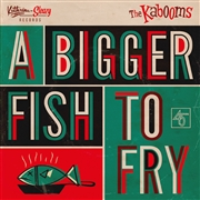 KABOOMS - A BIGGER FISH TO FRY/YO NO SE
