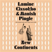 CISSOKHO, LAMINE -& MANISH PINGLE- - NEW CONTINENTS