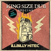 ILLBILLY HITEC - KING SIZE DUB SPECIAL OVERDUBBED BY THE DUB PISTOLS