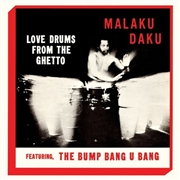DAKU, MALAKU - LOVE DRUMS FROM THE GHETTO