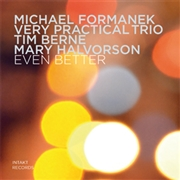 FORMANEK, MICHAEL -VERY PRACTICAL TRIO- - EVEN BETTER