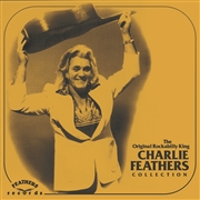 "FEATHERS, CHARLIE - THE ORIGINAL ROCKABILLY KING COLLECTION (13X7"")"