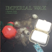 IMPERIAL WAX - BROMIDIC THRILLS/BLOOM & WITHER