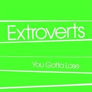 EXTROVERTS - YOU GOTTA LOSE