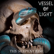 VESSEL OF LIGHT - THY SERPENT RISE