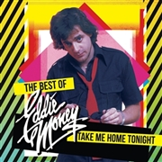 MONEY, EDDIE - TAKE ME HOME TONIGHT-THE BEST OF...