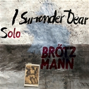 BROTZMANN, PETER - I SURRENDER DEAR
