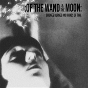 OF THE WAND AND THE MOON - BRIDGES BURNED AND HANDS OF TIME