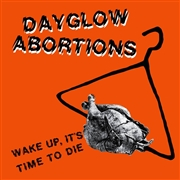 DAYGLOW ABORTIONS - WAKE UP, IT'S TIME TO DIE