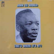 HOOKER, JOHN LEE - THAT'S WHERE IT'S AT!