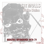 MOLLS - WHITE STAINS: ORIGINAL RECORDINGS 1976-79