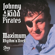 "KIDD, JOHNNY -& THE PIRATES- - MAXIMUM RHYTHM 'N' ROCK (10X7"")"