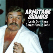 ARMITAGE SHANKS - LOOK OUT HERE COMES UNCLE JOHN
