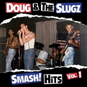 DOUG & THE SLUGZ - SMASH! HITS, VOL. 1